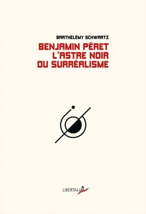 Benjamin Péret, l'astre noir du surréalisme